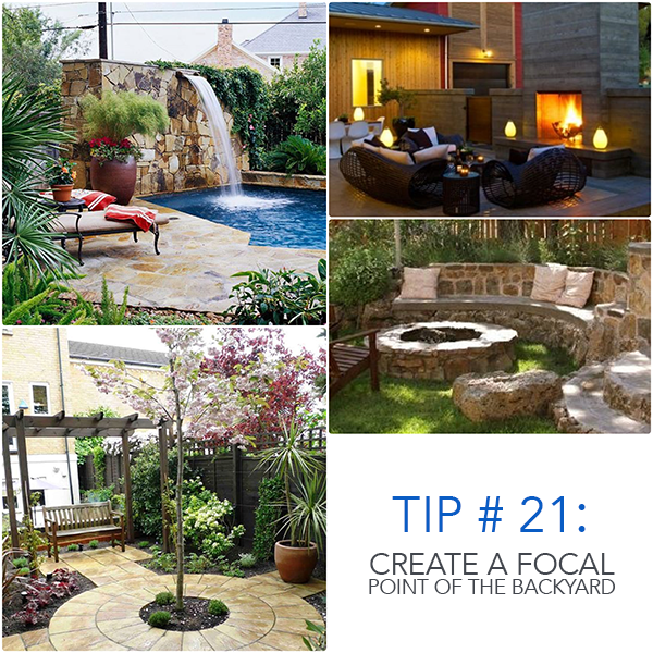 Tip # 21 : Create A Focal Point Of The Backyard